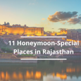 Have you been dreaming of a royal honeymoon posing at the pristine forts and majestic palaces in Rajasthan? It's time to turn your dreams into reality with some of the […]